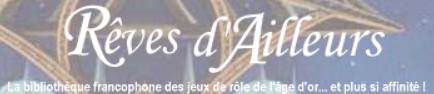 Rêves d'Ailleurs La bibliothèque francophone des jeux de rôle de l'âge d'or… et plus si affinités !